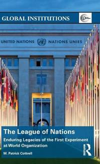 League of nations - enduring legacies of the first experiment at world orga