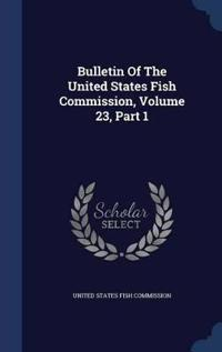 Bulletin of the United States Fish Commission, Volume 23, Part 1