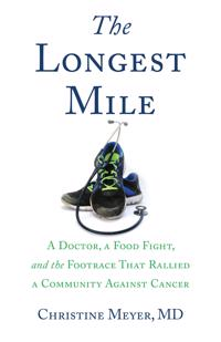 The Longest Mile: A Doctor, a Food Fight, and the Footrace That Rallied a Community Against Cancer