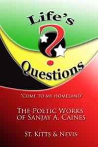 Life's Questions: The Poetic Works of Sanjay A. Caines