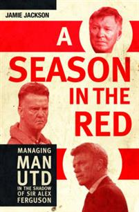A Season in the Red: Managing Man Utd in the Shadow of Sir Alex Ferguson