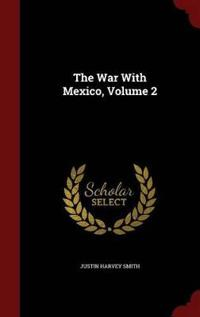 The War with Mexico; Volume 2