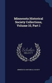 Minnesota Historical Society Collections, Volume 10, Part 1