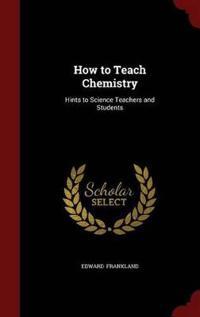 How to Teach Chemistry