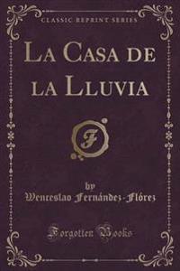 La Casa de la Lluvia (Classic Reprint)