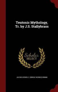 Teutonic Mythology, Tr. by J.S. Stallybrass