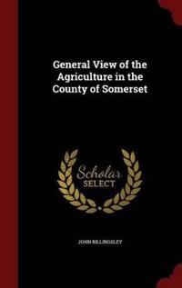 General View of the Agriculture in the County of Somerset
