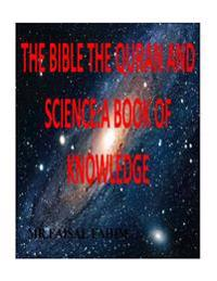 The Bible the Quran and Science: A Book of Knowledge