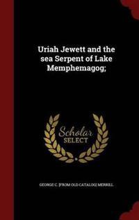 Uriah Jewett and the Sea Serpent of Lake Memphemagog