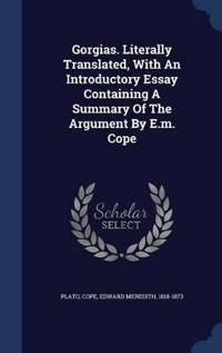 Gorgias. Literally Translated, with an Introductory Essay Containing a Summary of the Argument by E.M. Cope