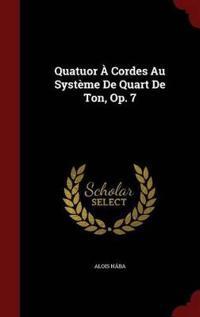 Quatuor a Cordes Au Systeme de Quart de Ton, Op. 7