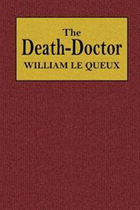 The Death-Doctor: Being the Remarkable Confessions of Archibald More D'Escombe, M. D. of Kensington, London, Selected by Laurence Lanner