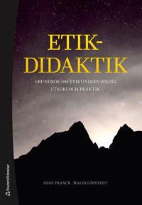 Etikdidaktik - Grundbok om etikundervisning i teori och praktik