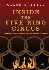 Inside the Five Ring Circus: Changing Global Sports and the Modern Olympics