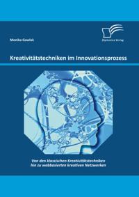 Kreativitatstechniken im Innovationsprozess: Von den klassischen Kreativitatstechniken hin zu webbasierten kreativen Netzwerken
