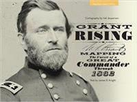 Grant Rising: Mapping the Career of a Great Commander Through 1862