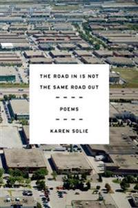 The Road in Is Not the Same Road Out: Poems