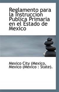 Reglamento Para La Instruccion Publica Primaria En El Estado de Mexico