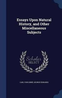Essays Upon Natural History, and Other Miscellaneous Subjects
