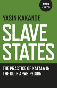 Slave States: The Practice of Kafala in the Gulf Arab Region