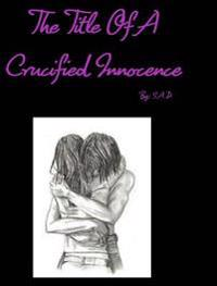 The Title of a Crucified Innocence