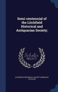 Semi-Centennial of the Litchfield Historical and Antiquarian Society;