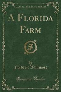 A Florida Farm (Classic Reprint)