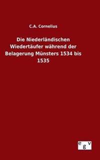 Die Niederlandischen Wiedertaufer Wahrend Der Belagerung Munsters 1534 Bis 1535