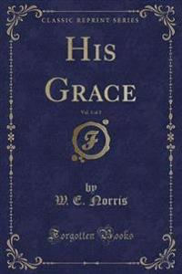 His Grace, Vol. 1 of 2 (Classic Reprint)