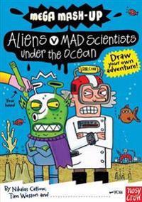 Mega Mash-Up: Aliens v Mad Scientists Under the Ocean