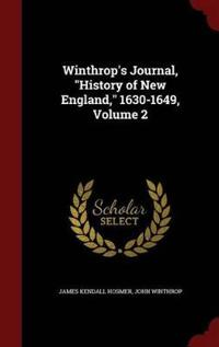 Winthrop's Journal, History of New England, 1630-1649; Volume 2