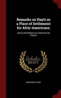 Remarks on Hayti as a Place of Settlement for Afric-Americans;