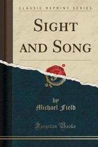 Sight and Song (Classic Reprint)