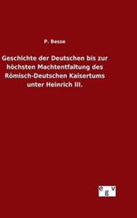 Geschichte Der Deutschen Bis Zur Hochsten Machtentfaltung Des Romisch-Deutschen Kaisertums Unter Heinrich III.