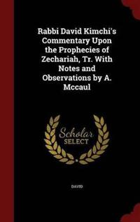 Rabbi David Kimchi's Commentary Upon the Prophecies of Zechariah, Tr. with Notes and Observations by A. McCaul