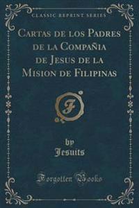 Cartas de Los Padres de la Compania de Jesus de la Mision de Filipinas (Classic Reprint)