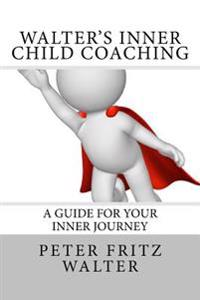 Walter's Inner Child Coaching: A Guide for Your Inner Journey