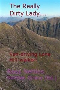 The Really Dirty Lady.: Van-Driving Lone Hill-Walker!