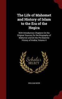The Life of Mahomet and History of Islam to the Era of the Hegira