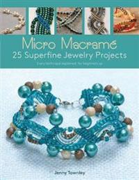 Micro Macrame 25 Superfine Jewelry Projects: Every Technique Explained, for Beginners Up