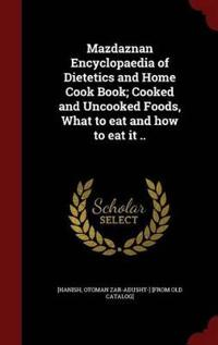 Mazdaznan Encyclopaedia of Dietetics and Home Cook Book; Cooked and Uncooked Foods, What to Eat and How to Eat It ..
