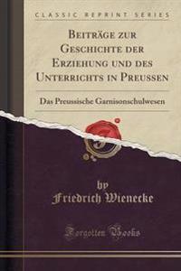 Beitrage Zur Geschichte Der Erziehung Und Des Unterrichts in Preussen