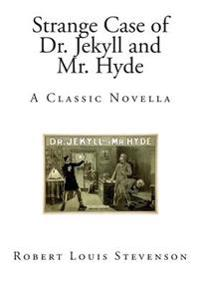 Strange Case of Dr. Jekyll and Mr. Hyde: A Classic Novella