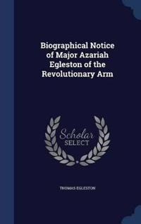 Biographical Notice of Major Azariah Egleston of the Revolutionary Arm