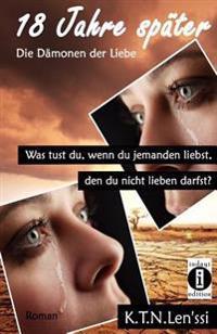 18 Jahre Später - Die Dämonen Der Liebe: Was Tust Du, Wenn Du Jemanden Liebst, Den Du Nicht Lieben Darfst?