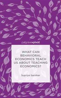 What Can Behavioral Economics Teach Us About Teaching Economics?