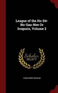 League of the Ho-de-No-Sau-Nee or Iroquois; Volume 2