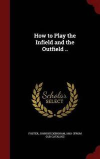 How to Play the Infield and the Outfield ..
