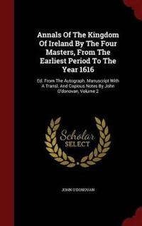 Annals of the Kingdom of Ireland by the Four Masters, from the Earliest Period to the Year 1616