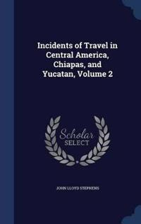 Incidents of Travel in Central America, Chiapas, and Yucatan; Volume 2